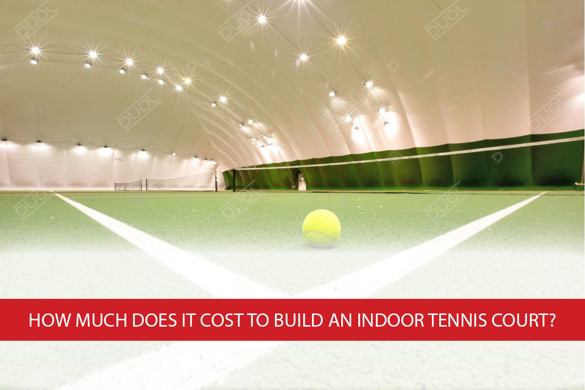 How Much Does It Cost To Build An Indoor Tennis Court Duol Air Supported Structure