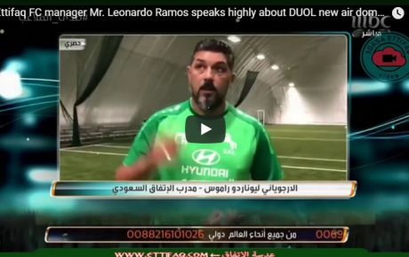 Al-Ettifaq FC manager Mr. Leonardo Ramos speaks highly about DUOL new air dome in Al Khobar, Saudi Arabia.